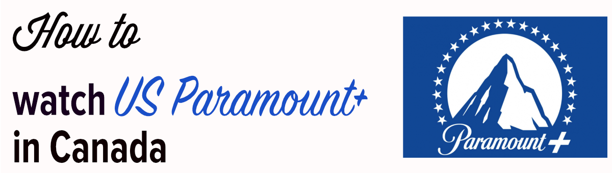 How to watch US Paramount Plus in Canada
