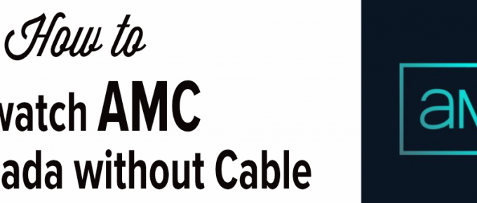 How to Get and Watch AMC in Canada without Cable