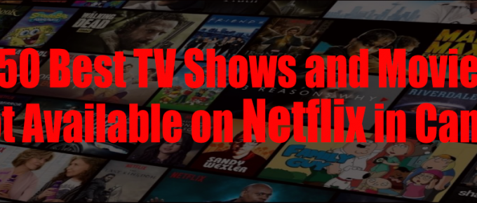 50 Best TV Shows and Movies not Available in Canada