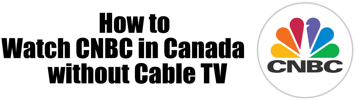 How to Watch CNBC in Canada