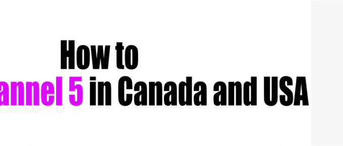 How to Watch Channel 5 in Canada and USA
