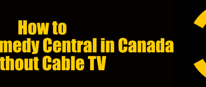 How to Watch Comedy Central in Canda