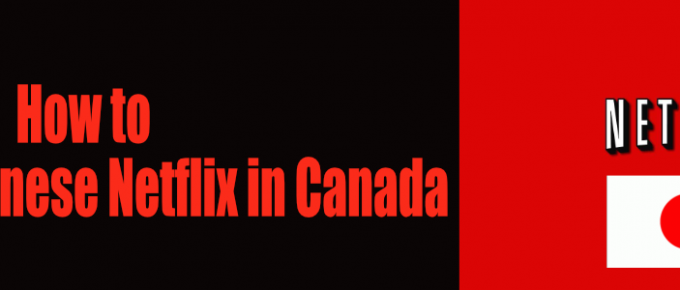 How to watch japanese Netflix in Canada