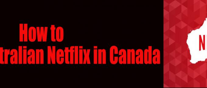How to Watch Australian Netflix in Canada