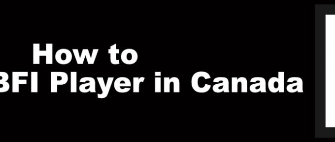 How to Watch BFI Player in Canada