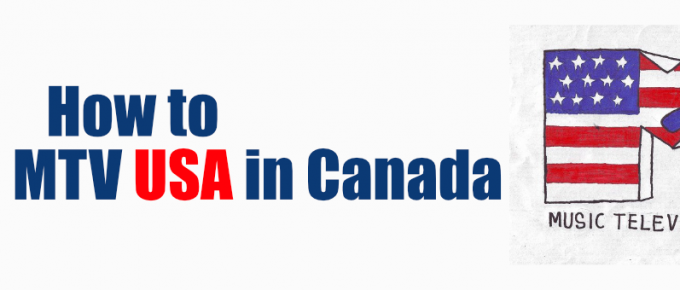 How to watch MTV USA in Canada