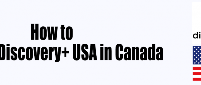 How to Watch DIscovery Plus USA in Canada
